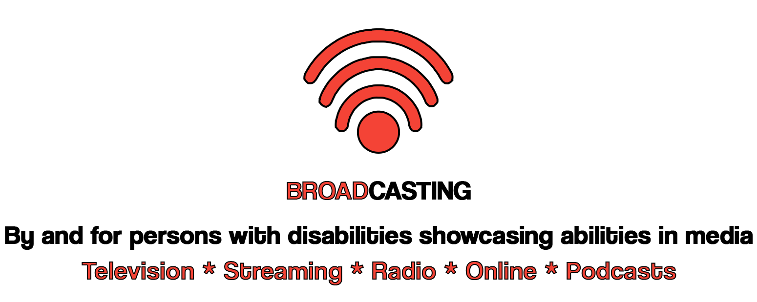 BROADCASTING - By and for persons with disabilities showcasing abilities in media
