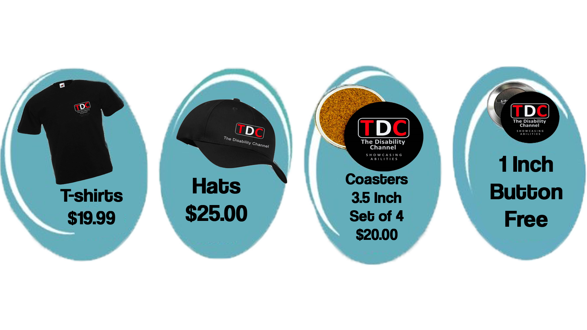 T-shirts $19.99, Hats $25.00, 3.5 inch Coasters $20 for Set of 4, 1 inch Button Free